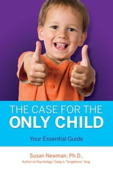 The Case for the Only Child - Your Essential Guide ebook by Susan Newman, P.h.D.