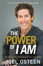 The Power of I Am - Two Words That Will Change Your Life Today ebook by Joel Osteen