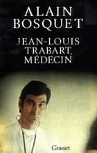 Jean-Louis Trabart, médecin ebook by