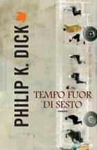 Tempo fuor di sesto ebook by Philip K. Dick