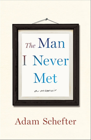 The Man I Never Met - A Memoir ebook by Adam Schefter,Michael Rosenberg