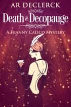 Death and Decopauge - A Franny Calico Mystery, #2 ebook by AR DeClerck