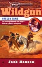 Wildgun #8: Oregon Trail ebook by Jack Hanson