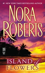 Island of Flowers ebook by Nora Roberts