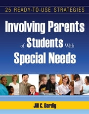 Involving Parents of Students with Special needs - 25 Ready-to-Use Strategies ebook by Jill C. Dardig