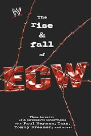 The Rise & Fall of ECW - Extreme Championship Wrestling ebook by Thom Loverro