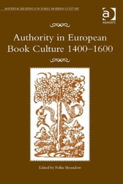 Authority in European Book Culture 1400-1600 ebook by Dr Pollie Bromilow,Professor James Daybell,Dr Adam Smyth
