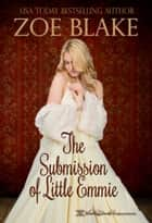 The Submission of Little Emmie ebook by Zoe Blake