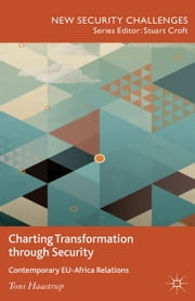 Charting Transformation through Security - Contemporary EU-Africa Relations ebook by T. Haastrup