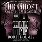 The Ghost and the Doppelganger audiobook by Bobbi Holmes, Anna J. McIntyre