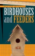 Build Your Own Backyard Birdhouses and Feeders ebook by Cool Springs Press