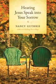 Hearing Jesus Speak into Your Sorrow ebook by Nancy Guthrie