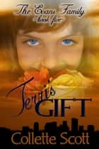 Terri's Gift (The Evans Family, Book Five) ebook by Collette Scott