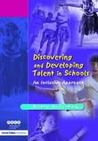 Discovering and Developing Talent in Schools ebook by Bette Gray-Fow