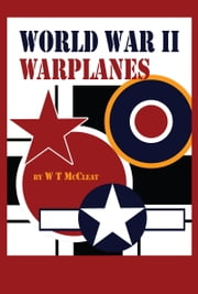 World War II Warplanes: The Iconic Warplanes of World War II ebook by W T McCleat