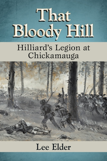 That Bloody Hill - Hilliard's Legion at Chickamauga ebook by Lee Elder