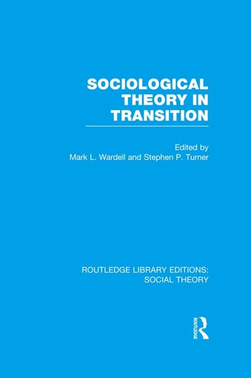 Sociological Theory in Transition (RLE Social Theory) ebook by