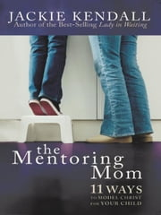 The Mentoring Mom: 11 Ways to Model Christ for Your Child ebook by Jackie Kendall