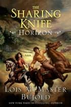 The Sharing Knife, Volume Four - Horizon ebook by Lois McMaster Bujold