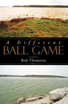 A Different Ball Game ebook by Bob Thomson
