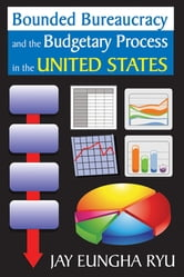Bounded Bureaucracy and the Budgetary Process in the United States ebook by Jay Eungha Ryu