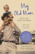 My Old Man - Tales of Our Fathers ebook by