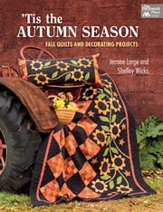 'Tis the Autumn Season - Fall Quilts and Decorating Projects ebook by Shelley Wicks,Jeanne Large