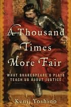 A Thousand Times More Fair ebook by Kenji Yoshino