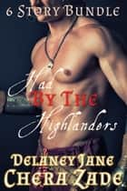 Had by the Highlanders (6 Book Bundle) - The Highlander's Command, #5 ebook by A Lady, Chera Zade, Delaney Jane