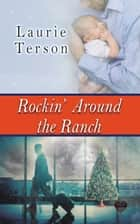 Rockin' Around the Ranch ebook by Laurie Terson