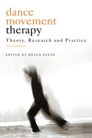 Dance Movement Therapy - Theory, Research and Practice ebook by Helen Payne