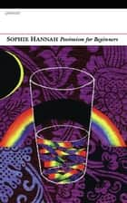 Pessimism for Beginners ebook by Sophie Hannah