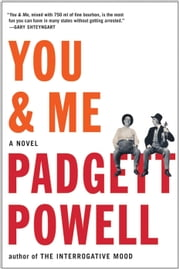 You & Me - A Novel ebook by Padgett Powell