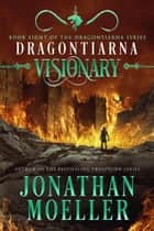 Dragontiarna: Visionary ebook by Jonathan Moeller
