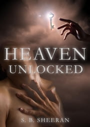 Heaven Unlocked ebook by S. B. Sheeran