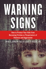 Warning Signs - How to Protect Your Kids from Becoming Victims or Perpetrators of Violence and Aggression ebook by Brian Johnson,Laurie Berdahl