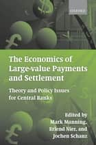 The Economics of Large-value Payments and Settlement ebook by Mark Manning,Erlend Nier,Jochen Schanz
