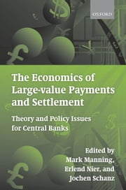 The Economics of Large-value Payments and Settlement - Theory and Policy Issues for Central Banks ebook by Mark Manning,Erlend Nier,Jochen Schanz