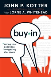Buy-In - Saving Your Good Idea from Getting Shot Down ebook by John P. Kotter
