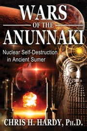 Wars of the Anunnaki - Nuclear Self-Destruction in Ancient Sumer ebook by Chris H. Hardy, Ph.D.