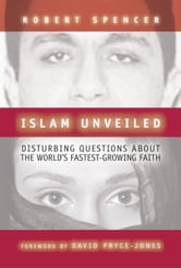 Islam Unveiled: Disturbing Questions about the World's Fastest-Growing Faith ebook by Spencer, Robert