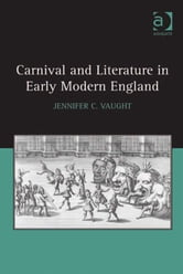 Carnival and Literature in Early Modern England ebook by Dr Jennifer C Vaught
