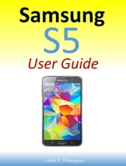 Samsung S5 User Guide ebook by Linda F Thompson