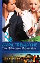 The Millionaire's Proposition (Mills & Boon Modern) (Sydney's Most Eligible..., Book 2) ebook by Avril Tremayne