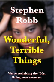 Wonderful, Terrible Things ebook by stephen robb