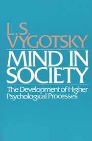 Mind in Society - The Development of Higher Psychological Processes ebook by L.S. Vygotsky