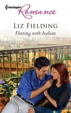 Flirting with Italian ebook by Liz Fielding