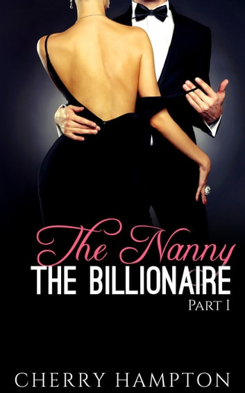 The Nanny, the Billionaire: Part I - New Adult Billionaire Erom Series, #1 ebook by Cherry Hampton