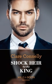 Shock Heir For The King (Mills & Boon Modern) (Secret Heirs of Billionaires, Book 25) ebook by Clare Connelly