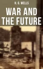 WAR AND THE FUTURE 電子書 by H. G. Wells